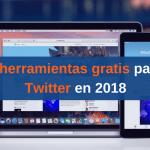 8 herramientas gratis para Twitter en 2018