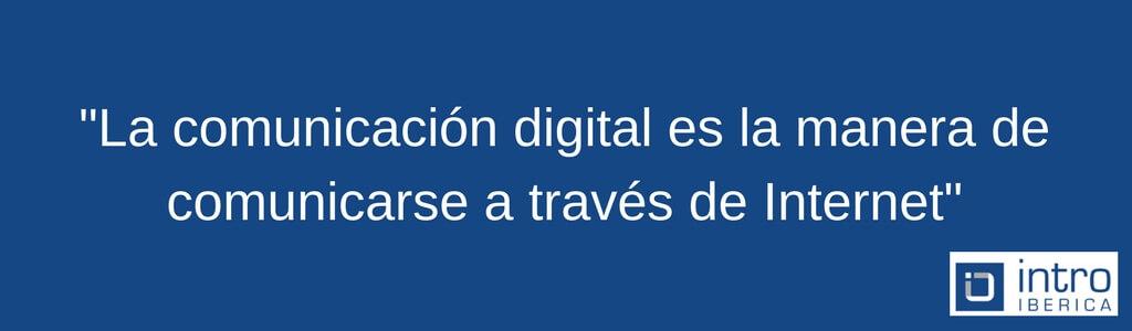 La comunicacion digital es la manera de comunicarse a través de Internet