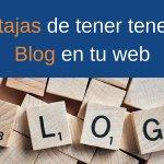 Ventajas de tener tener un Blog en tu web